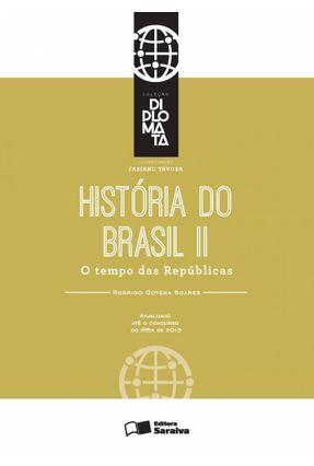 História do Brasil - Vol. II - o Tempo Das Repúblicas - Col. Diplomata - Soares,Rodrigo Goyena | Tagrny.org