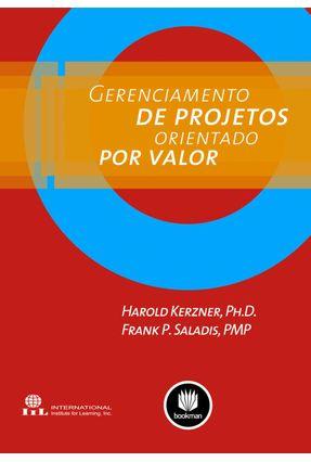 Gerenciamento de Projetos Orientado Por Valor - Kerzner,Harold Saladis,Frank P. | Nisrs.org