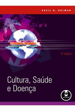 Cultura, Saúde & Doença - 5º Ed. 2009 - Helman,Cecil G. | Hoshan.org