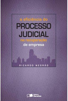 A Eficiência do Processo Judicial na Recuperação de Empresa - Negrão,Ricardo pdf epub
