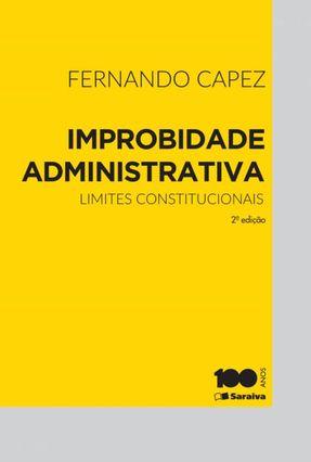 Limites Constitucionais À Lei de Improbidade - 2ª Ed. 2015 - Capez, Fernando pdf epub