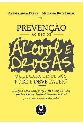 Prevenção ao Uso de Álcool e Drogas - Diehl, Alessandra Figlie,Neliana Buzi | Nisrs.org
