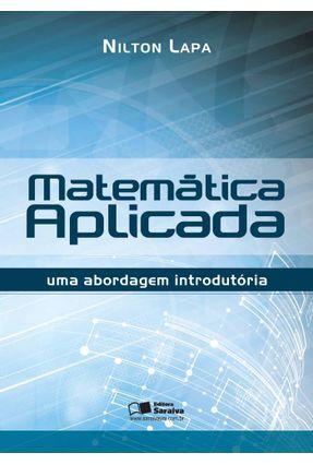 Matemática Aplicada - Uma Abordagem Introdutória - Lapa,Nilton | Hoshan.org