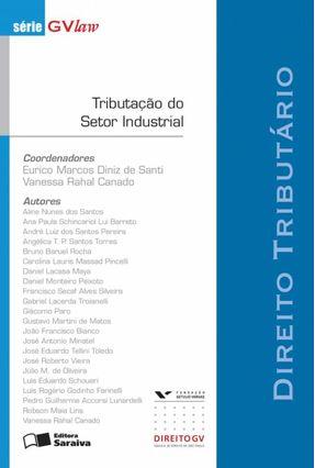 Tributação do Setor Industrial - Série Gvlaw - Santi,Eurico Marcos Diniz de Rahai Canado,Vanessa | Hoshan.org