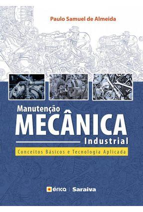 Manutenção Mecânica Industrial - Conceitos Básicos e Tecnologia Aplicada - Almeida,Paulo Samuel de | Hoshan.org