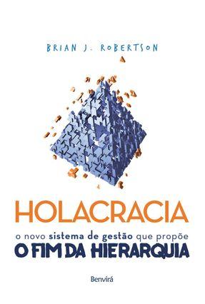 Holacracia - o Novo Sistema de Gestão Que Propõe o Fim da Hierarquia - Robertson,Brian J. pdf epub