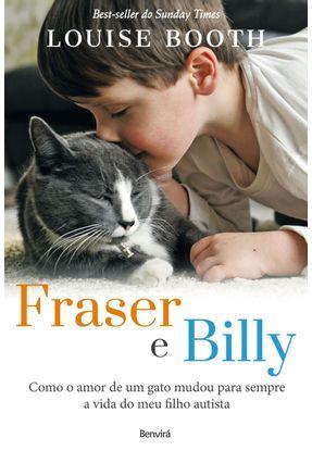 Fraser e Billy - Como O Amor De Um Gato Mudou Para Sempre A Vida do Meu Filho Autista - Booth,Louise | Hoshan.org