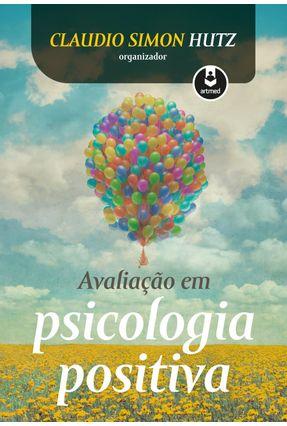 Avaliação Em Psicologia Positiva - Hutz,Claudio Simon | Tagrny.org