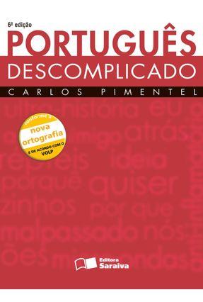 Português Descomplicado - Conforme a Nova Ortografia - 6ª Ed. - Pimentel,Carlos pdf epub