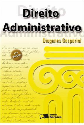 Direito Administrativo - 17ª Ed. 2012 - Gasparini,Diogenes pdf epub