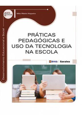 Práticas Pedagógicas e Uso da Tecnologia na Escola - Série Eixos - Nogueira,Nilbo Ribeiro | Tagrny.org
