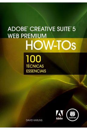 Adobe Creative Suite 5 Web Premium - How-tos - 100 Técnicas Esenciais - Karlins,David | Nisrs.org