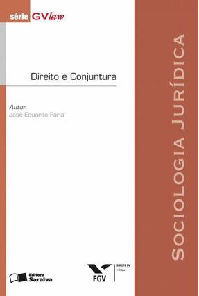 A Sociologia Jurídica - Direito e Conjuntura - 2ª Ed. - Série Gvlaw - Faria,Jose Eduardo | Hoshan.org