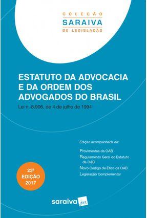 Estatuto da Advocacia e Ordem Dos Advogados do Brasil - Col. Saraiva de Legislação - 23ª Ed. 2017 - Editora Saraiva pdf epub