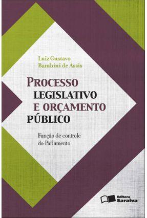 Processo Legislativo e Orçamento Público - Função de Controle do Parlamento - Gustavo Bambini De Assis,Luiz | Hoshan.org
