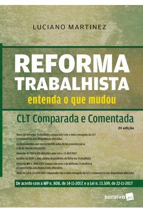 Reforma Trabalhista - Entenda O Que Mudou - CLT Comparada E Comentada - 2ª Ed. 2018 - Martinez,Luciano | Hoshan.org