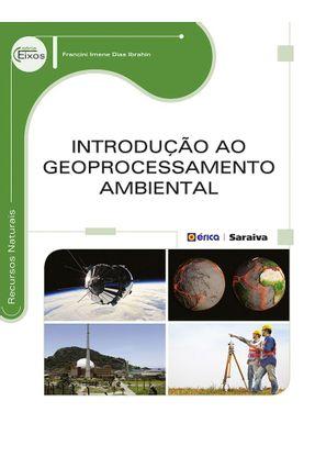 Introdução ao Geoprocessamento Ambiental - Ibrahin,Francini Imene Dias pdf epub