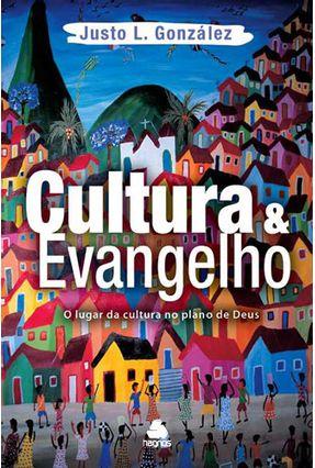 Cultura & Evangelho - O Lugar Da Cultura No Plano De Deus - González, Justo L pdf epub