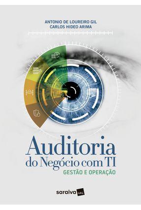 Auditoria do Negócio Com TI - Gestão e Operação - Gil,Antonio de Loureiro Arima,Carlos Hideo | Nisrs.org