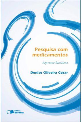 Pesquisa Com Medicamentos - Aspectos Bioáticos - Cezar,Denise Oliveira   Hoshan.org