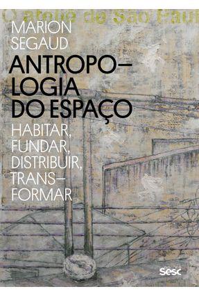 Antropologia do Espaço - Habitar, Fundar, Distribuir, Transformar - Segaud,Marion   Hoshan.org