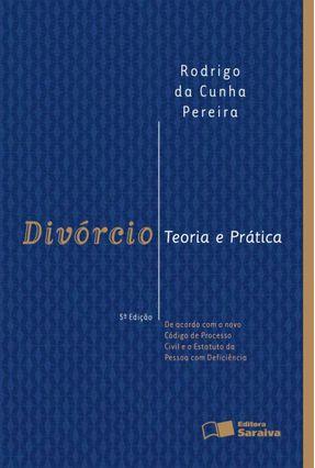 Divórcio - Teoria e Prática - 5ª Ed. 2016 - Pereira,Rodrigo da Cunha | Tagrny.org