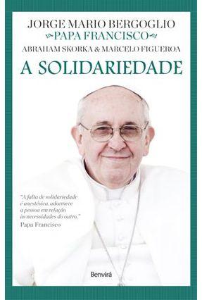 A Solidariedade - Col. Diálogos de Fé - Skorka,Abraham Bergoglio,Jorge Mario Figueroa,Marcelo | Nisrs.org