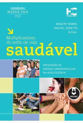 Multiplicadores Do Estilo De Vida Saudável - Prevenção De Doença Cardiovascular Na Adolescência - Nobre,Moacyr Zanetta,Rachel | Hoshan.org