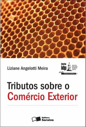 Tributos Sobre o Comércio Exterior - Série Idp - Meira,Liziane Angelotti   Tagrny.org