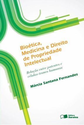 Bioética, Medicina e Direito de Propriedade Intelectual - Márcia Santana Fernandes pdf epub
