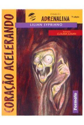 Coração Acelerando - Conforme a Nova Ortografia - 7ª Ed. 2010 - Col. Adrenalina - Sypriano,Lylian   Hoshan.org