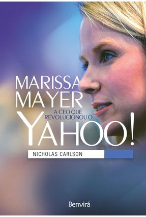 Marissa Mayer - A Ceo Que Revolucionou o Yahoo! - Carlson ,Nicholas | Hoshan.org