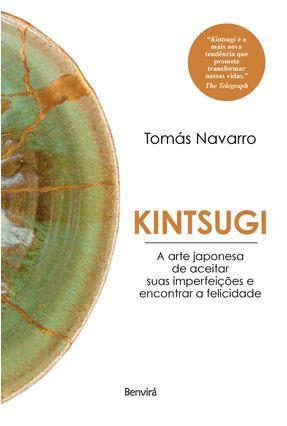 KINTSUGI  A Arte Japonesa De Aceitar Suas Imperfeições E Encontrar A Felicidade - Navarro,Tomás pdf epub