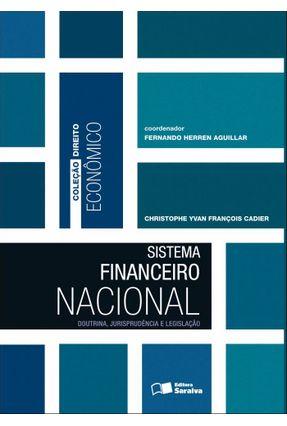 Sistema Financeiro Nacional - Doutrina, Jurisprudência e Legislação - Col. Direito Econômico - Yvan François Cadier,Christophe pdf epub