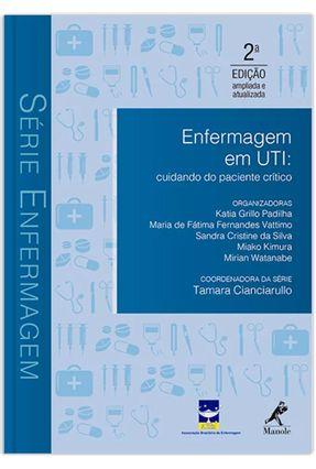 Enfermagem Em Uti - Cuidando do Paciente Crítico - 2ª Ed. 2016 - Série Enfermagem - Silva,Sandra Cristine da Padilha,Kátia Grillo Vattimo,Maria de Fátima Fernandes pdf epub