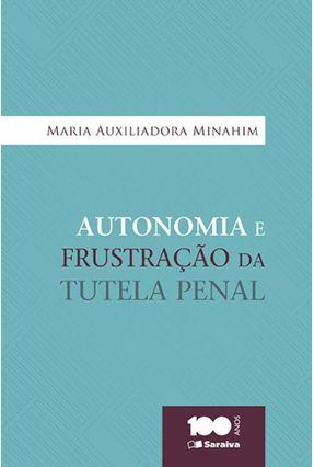 Autonomia e Frustração da Tutela Penal - Minahim,Maria Auxiliadora pdf epub