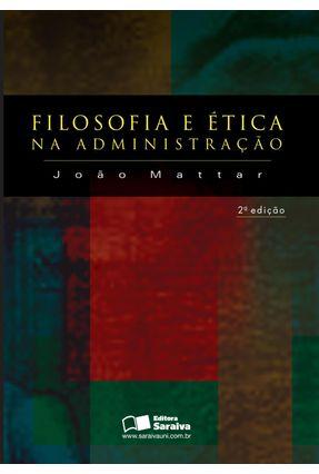 Filosofia e Ética na Administração - 2ª Ed. - Neto,Joao Augusto Mattar | Nisrs.org