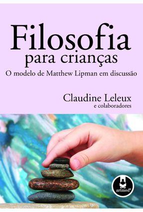 Filosofia para Crianças - O Modelo de Matthew Lipman em Discussão - Leleux,Claudine pdf epub
