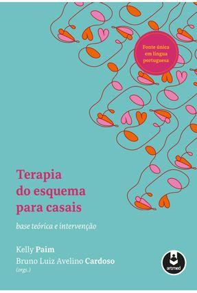 Terapia Do Esquema Para Casais - Base Teórica E Intervenção - Paim,Kelly Cardoso,Bruno Luiz Avelino | Tagrny.org