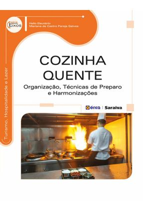 Cozinha Quente - Organização, Técnicas de Preparo e Harmonizações - Série Eixos - Eleutério,Hélio | Hoshan.org