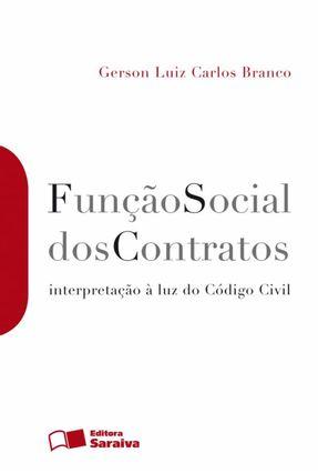 Função Social dos Contratos - Interpretaçaõ À Luz do Código Civl - Branco,Gerson Luiz Carlos | Tagrny.org