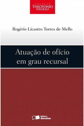 Atuação de Ofício em Grau Recursal - Col. Theotonio Negrão - Mello,Rogerio Licastro Torres de   Hoshan.org