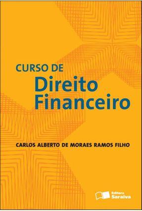 Curso de Direito Financeiro - Ramos Filho,Carlos Alberto de Moraes | Hoshan.org