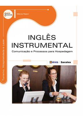 Inglês Instrumental - Comunicação e Processos Para Hospedagem - Série Eixos - Rejani,Márcia | Hoshan.org