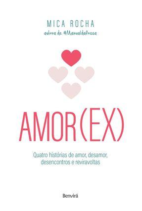 Amor(Ex) - Quatro Histórias de Amor, Desamor, Desencontros e Reviravoltas - Rocha,Mica | Tagrny.org