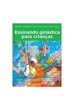 Ensinando Ginástica Para Criança - Williams ,Lori H. Werner,Peter H. Hall  ,Tina J. pdf epub
