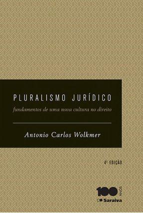 Pluralismo Jurídico - Os Novos Caminhos da Contemporaneidade - 4ª Ed. 2015 - Wolkmer,Antonio Carlos   Hoshan.org