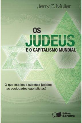Os Judeus e o Capitalismo Mundial - o Que Explica o Sucesso Judaico Nas Sociedades Capitalistas? - Muller,Jerry Z. pdf epub