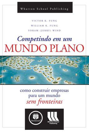 Competindo em um Mundo Plano - Fung,William K. Fung,Victor K. | Hoshan.org