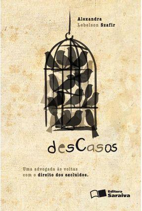 Descasos - Uma Advogada Às Voltas com o Direito dos Excluídos - Szafir,Alexandra Lebelson pdf epub